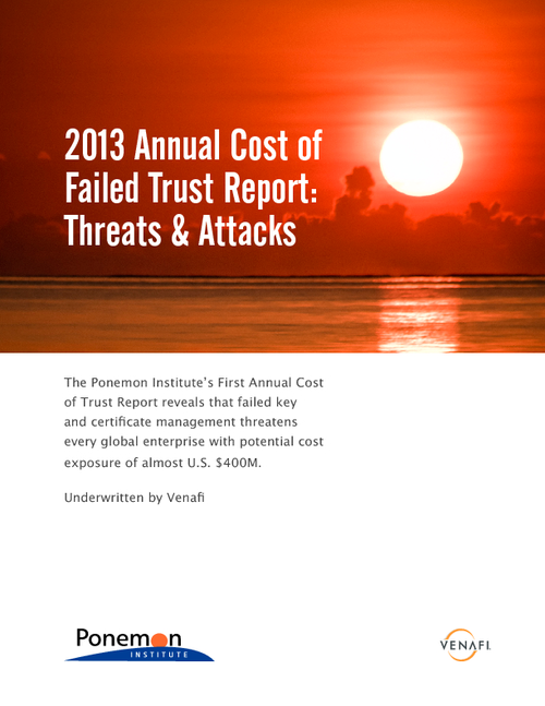 2013 Annual Cost of Failed Trust Report: Threats & Attacks