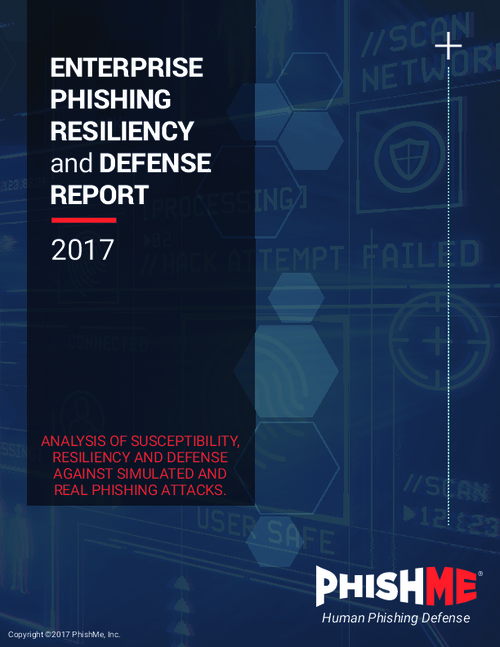 2017 Phishing Resiliency and Defense Report