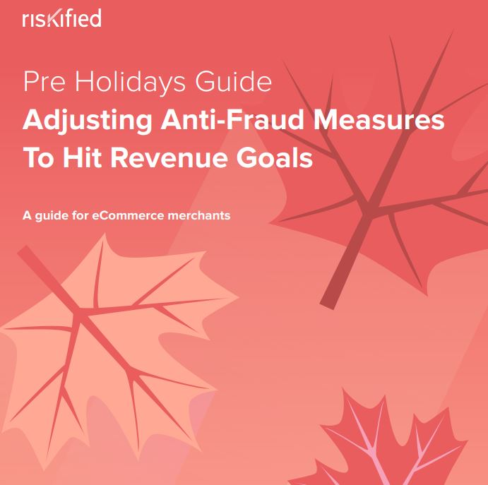 2018 Pre-Holiday Guide: Adjusting Anti-Fraud Measures to Hit Revenue Goals