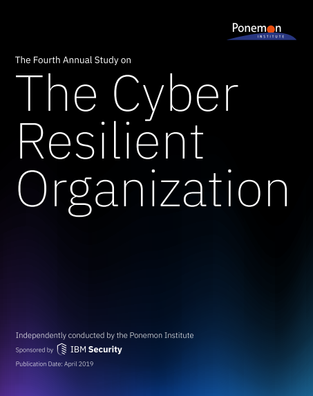 2019 Ponemon Institute Study on the Cyber Resilient Organization