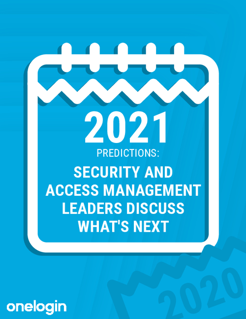 2021 Predictions: Security and Access Management Leaders Discuss What's Next