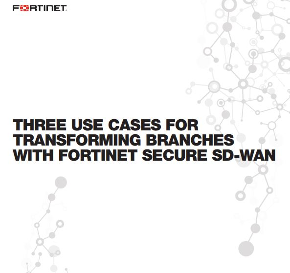 3 Use Cases for Transforming Branches with Fortinet Secure SD-WAN