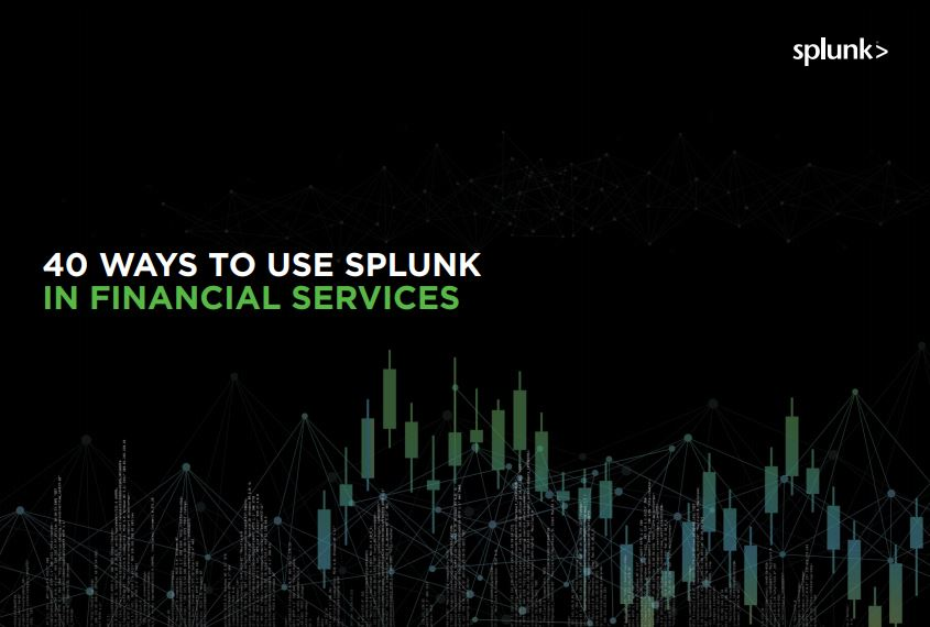 40 Ways to Use Splunk in Financial Services