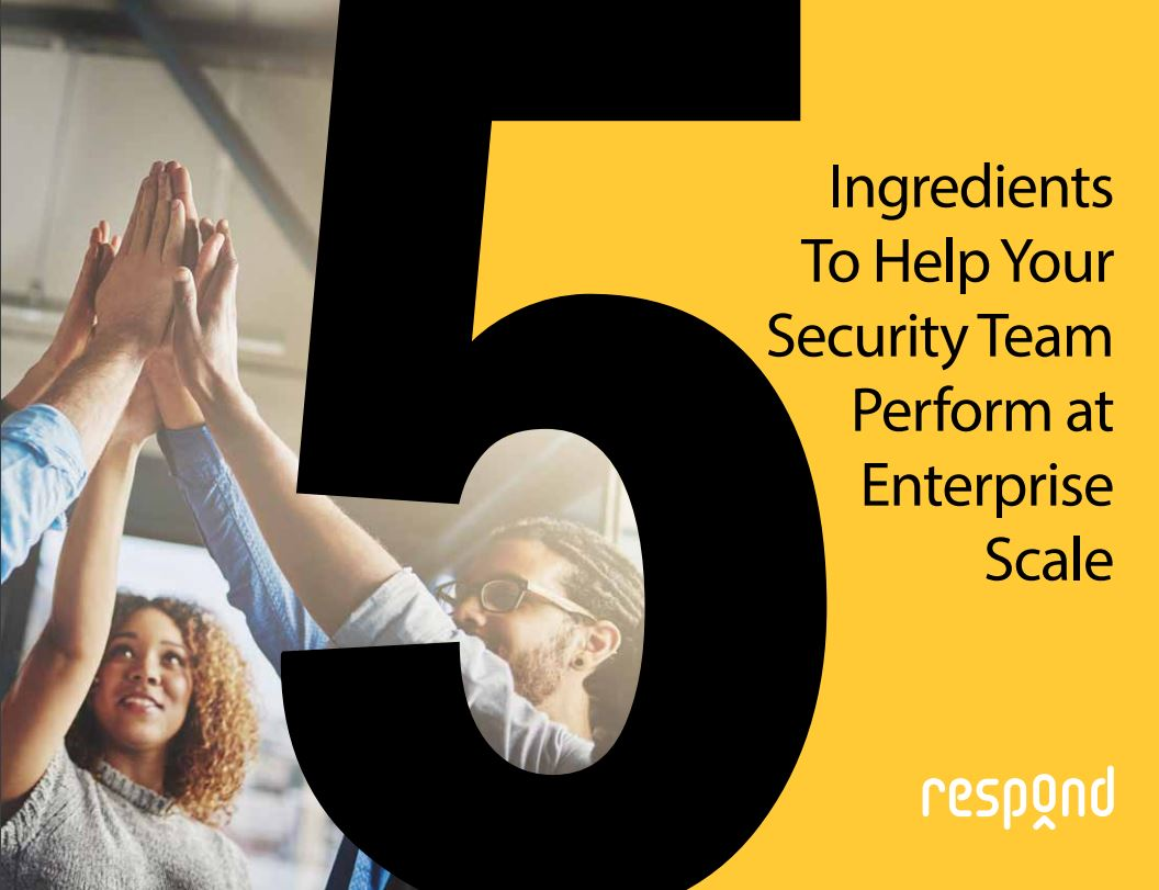 5 Ingredients to Help Your Security Team Perform at Enterprise Scale