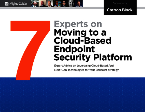 7 Experts on Moving to a Cloud-Based Endpoint Security Platform