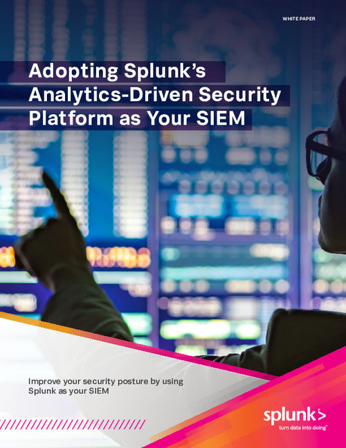 Adopting Splunk's Analytics-Driven Security Platform as Your SIEM