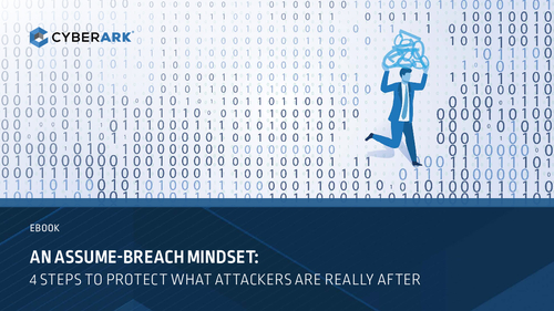 An Assume-Breach Mindset: 4 Steps to Protect What Attackers are After