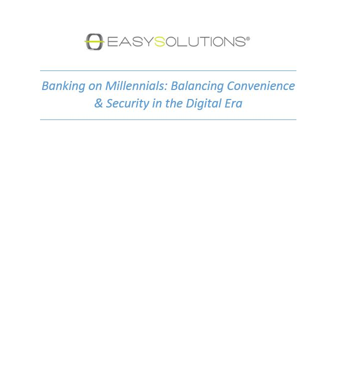 Banking on Millenials: Balancing Convenience & Security in the Digital Era