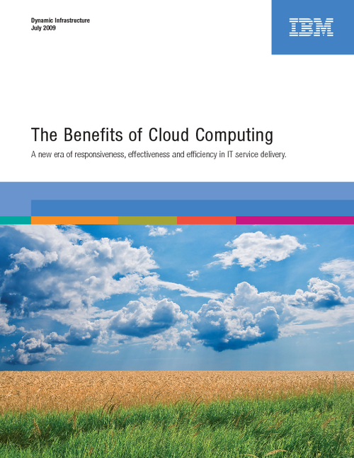 The Benefits of Cloud Computing - A New Era of Responsiveness, Effectiveness and Efficiency in IT Services Delivery