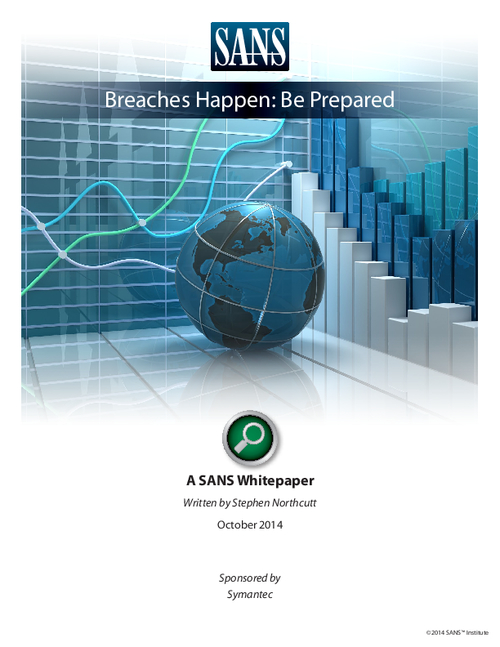 Breaches Happen: Be Prepared - A SANS Analyst White Paper