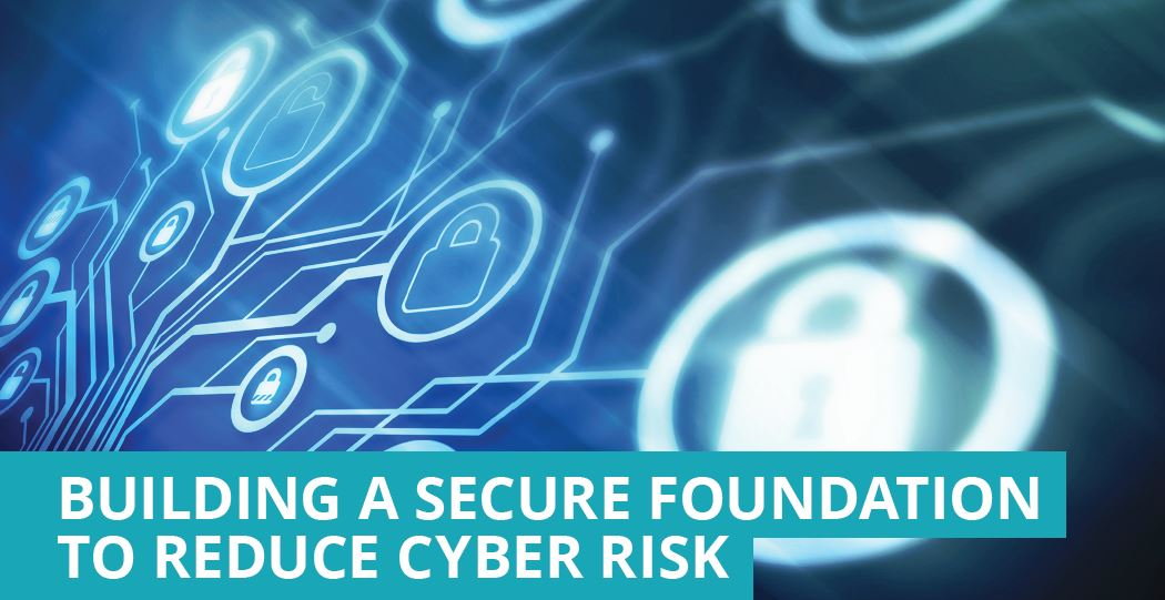 Building a Secure Foundation to Reduce Cyber Risk