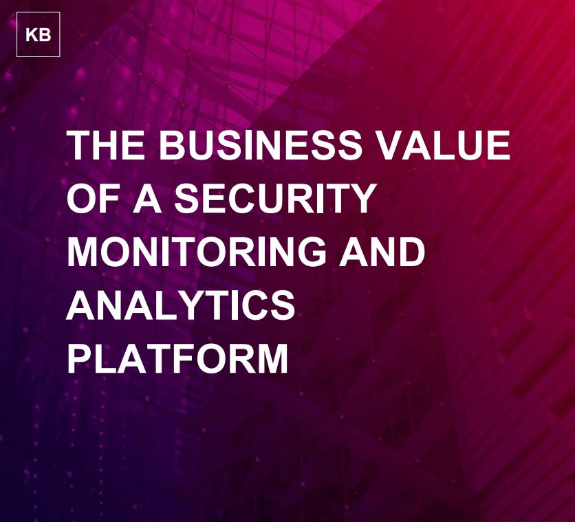The Business Value of a Security Monitoring and Analytics Platform