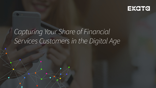 Capturing Your Share of Financial Services Customers in the Digital Age