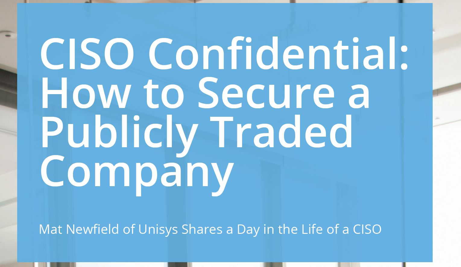 CISO Confidential: How to Secure a Publicly Traded Company