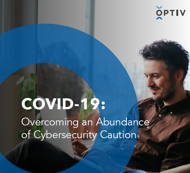 COVID-19: Overcoming an Abundance of Cybersecurity Caution