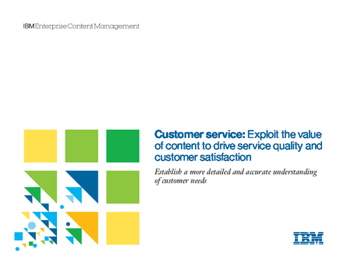 Customer Service: Exploit the Value of Content to Drive Service Quality and Customer Satisfaction