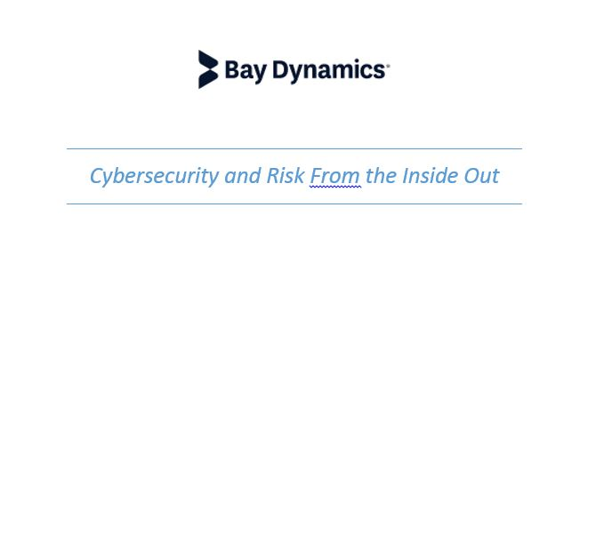 Cybersecurity and Risk From the Inside Out