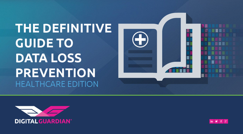 The Definitive Guide to Healthcare Data Loss Prevention