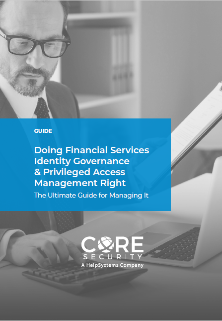 Doing Financial Services Identity Governance & Privileged Access Management Right - The Ultimate Guide for Managing It