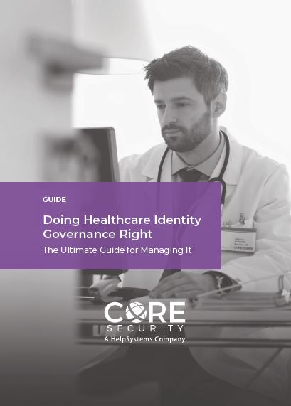 Doing Healthcare Identity Governance Right: The Ultimate Guide for Managing It