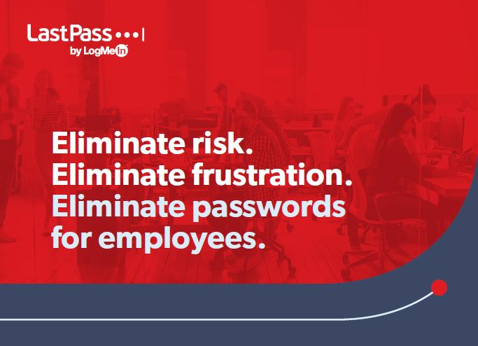 Eliminate risk. Eliminate frustration. Eliminate passwords for employees.