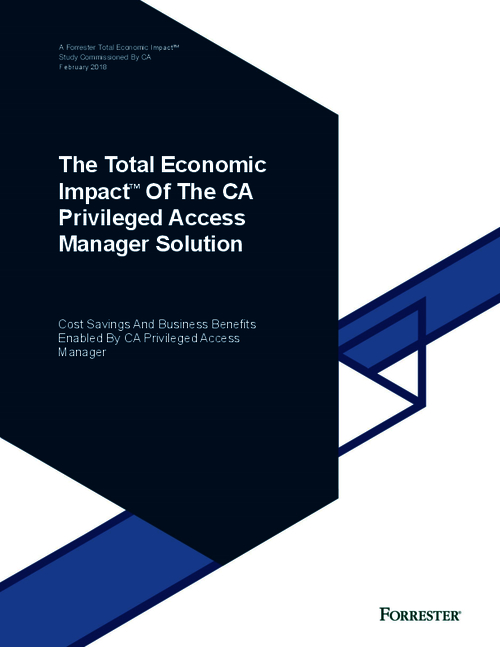 Forrester: Cost Savings & Business Benefits Enabled By CA Privileged Access Manager
