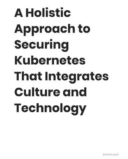 A Holistic Approach to Securing Kubernetes That Integrates Culture and Technology