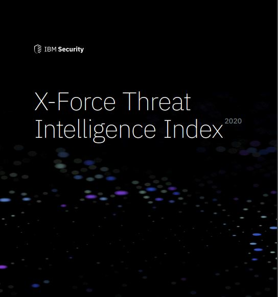 IBM X-Force Threat Intelligence Index - 2020