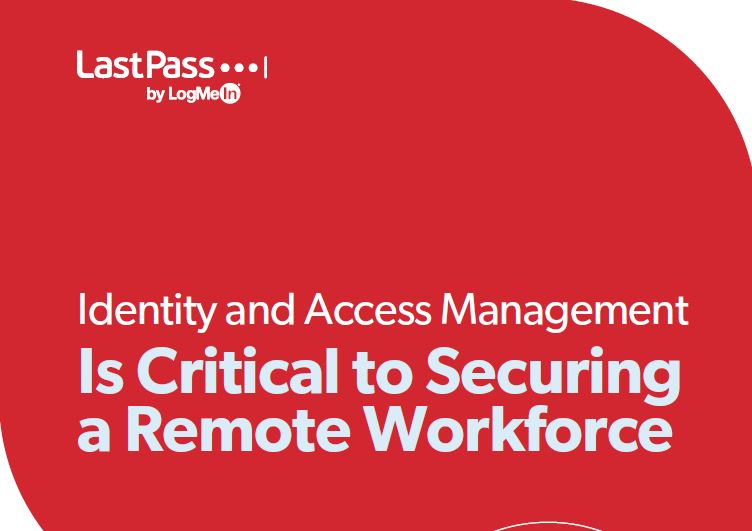 Identity and Access Management Is Critical to Securing a Remote Workforce