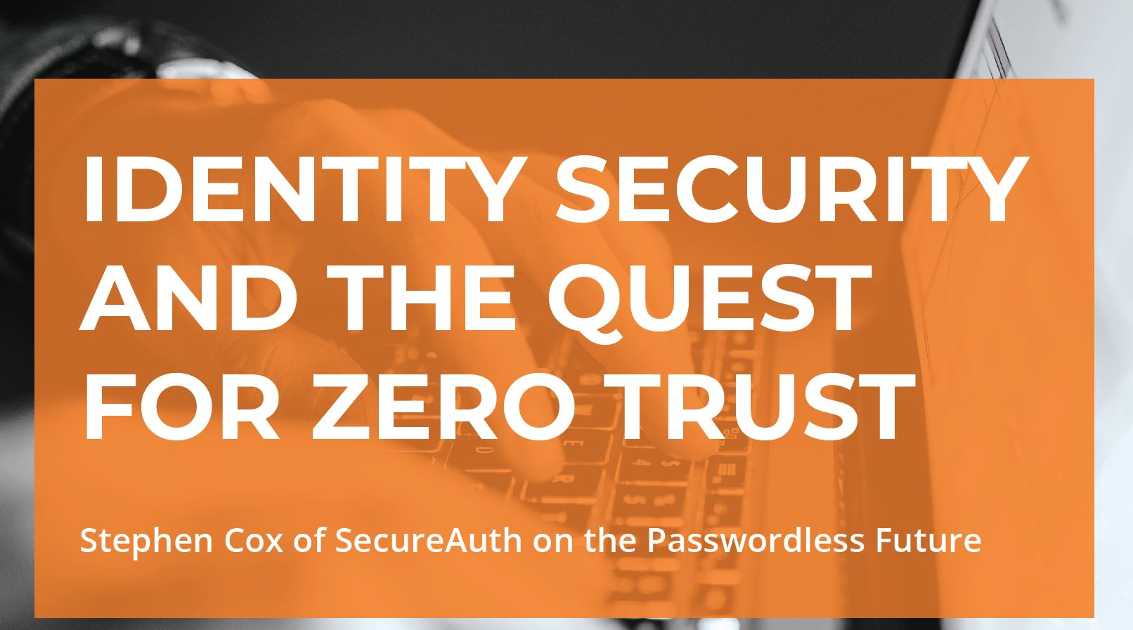 Identity Security & The Quest for Zero Trust
