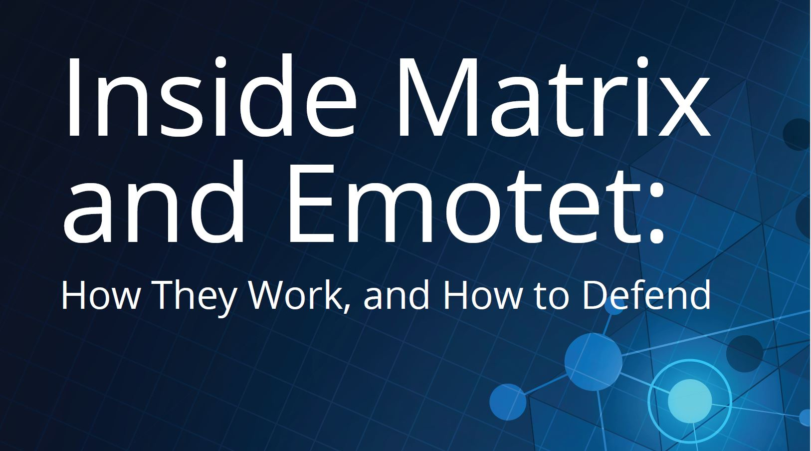 Inside Matrix & Emotet: How They Work and How to Defend