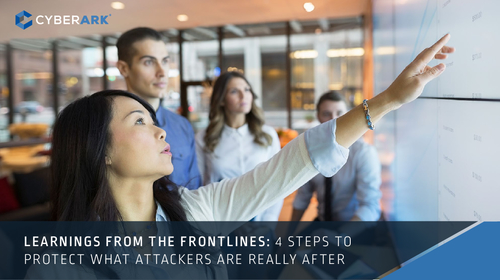 Learning from the Frontlines: 4 Steps to Protect What Attackers are Really After