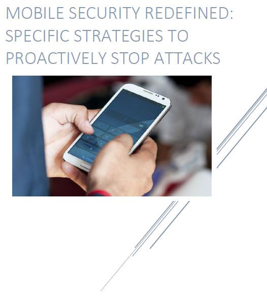 Mobile Security Redefined: Specific Strategies to Proactively Stop Attacks