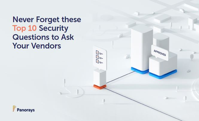 Never Forget these Top 10 Security Questions to Ask Your Vendors