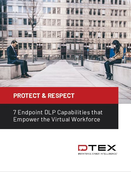 Protect & Respect: 7 Endpoint DLP Capabilities that Empower the Virtual Workforce
