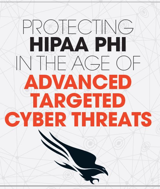 Protecting HIPAA PHI in the Age of Advanced Targeted Cyber Threats