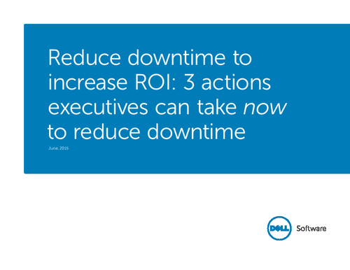 Reduce Downtime to Increase ROI: 3 Actions Executives Can Take NOW to Reduce Downtime