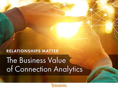 Relationships Matter: The Business Value of Connection Analytics