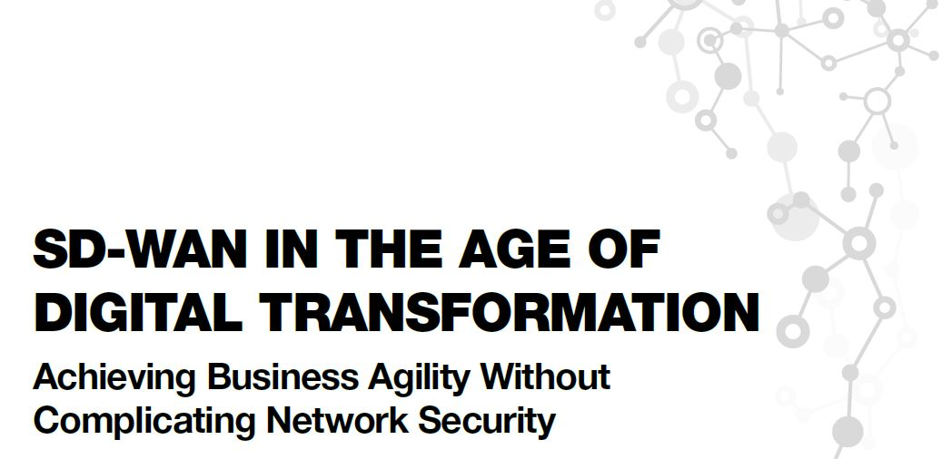SD-WAN & The Digital Transformation Age: Achieving Agility Without Complication Network Security