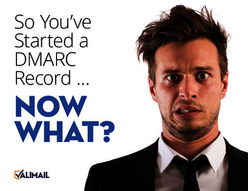 So You've Started a DMARC Record... Now What?