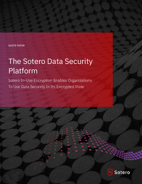 The Sotero Data Security Platform: Use Data Securely In Its Encrypted State
