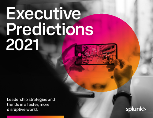 Splunk Predictions 2021: Executive Report