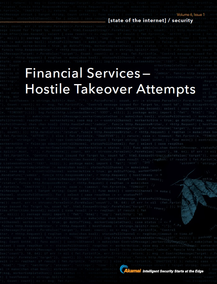 State of the Internet / Security: Financial Services - Hostile Takeover Attempts
