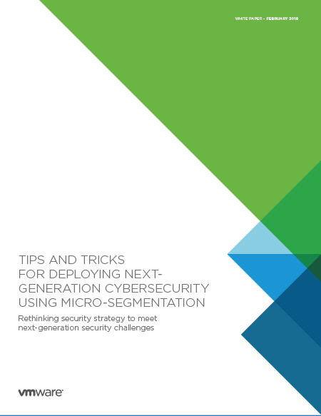 Tips and Tricks for Deploying Next-Generation Cybersecurity Using Micro-Segmentation