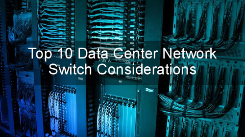 Top 10 Data Center Network Switch Considerations