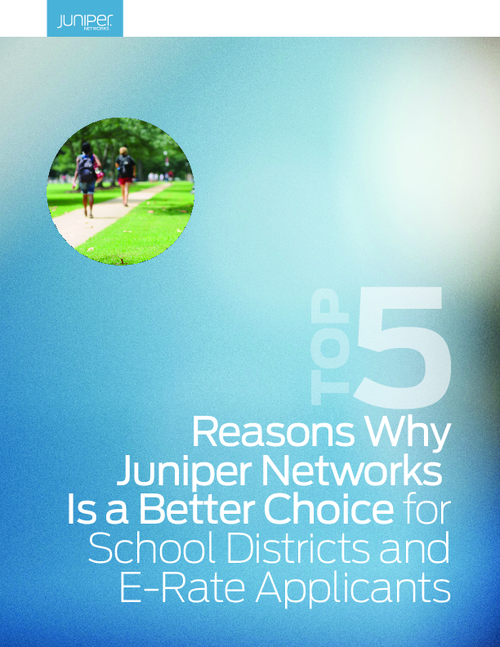 Top 5 Reasons why Juniper Networks is a better choice for school districts and E-rate applications