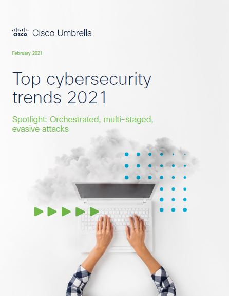 Top cybersecurity trends 2021: Orchestrated, multi-staged, evasive attacks