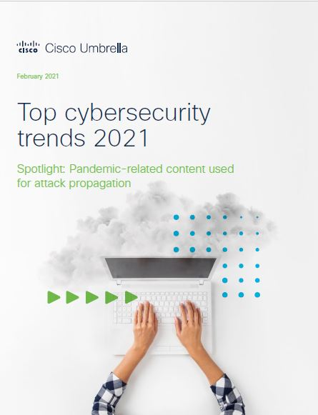 Top cybersecurity trends 2021: Pandemic-related content used for attack propagation