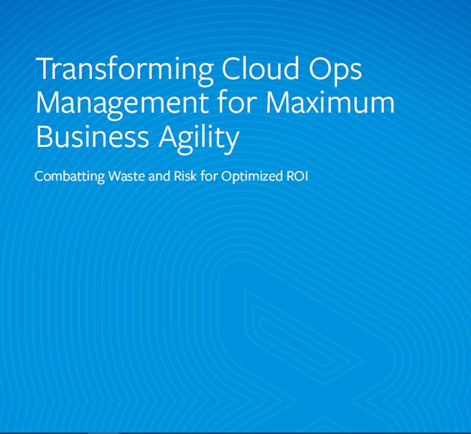 Transforming Cloud Ops Management for Maximum Business Agility