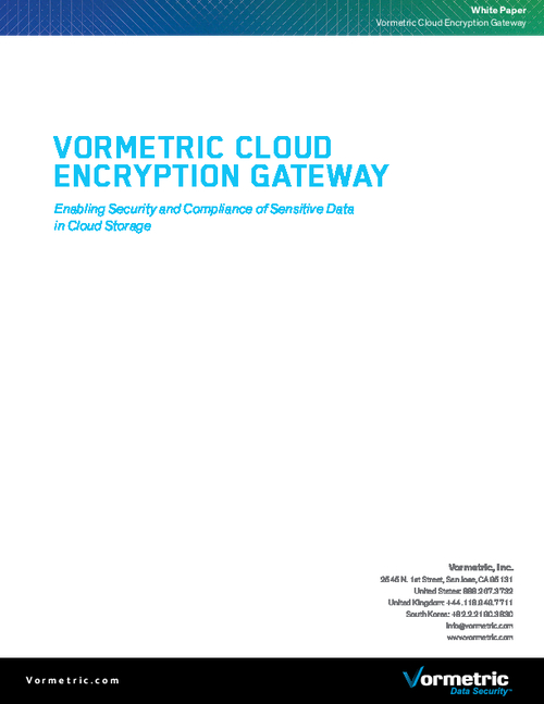 Vormetric Cloud Encryption Gateway: Enabling Security and Compliance of Sensitive Data in Cloud Storage